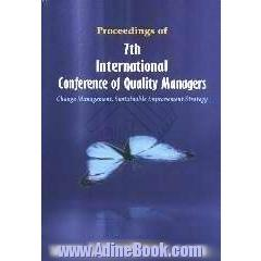 Proceedings of 7th international conference of Quality managers: change management, sustainable improvement strategy